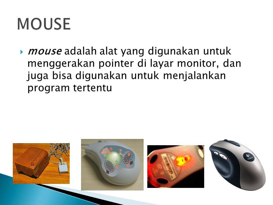 MOUSE mouse adalah alat yang digunakan untuk menggerakan pointer di layar monitor, dan juga bisa digunakan untuk menjalankan program tertentu.