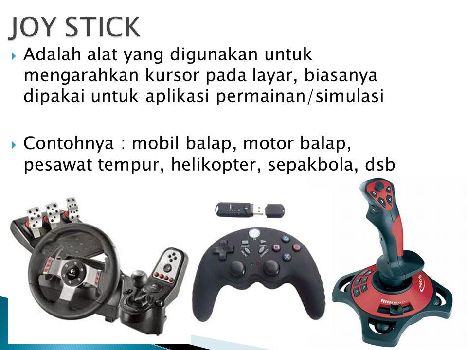 JOY STICK Adalah alat yang digunakan untuk mengarahkan kursor pada layar, biasanya dipakai untuk aplikasi permainan/simulasi.