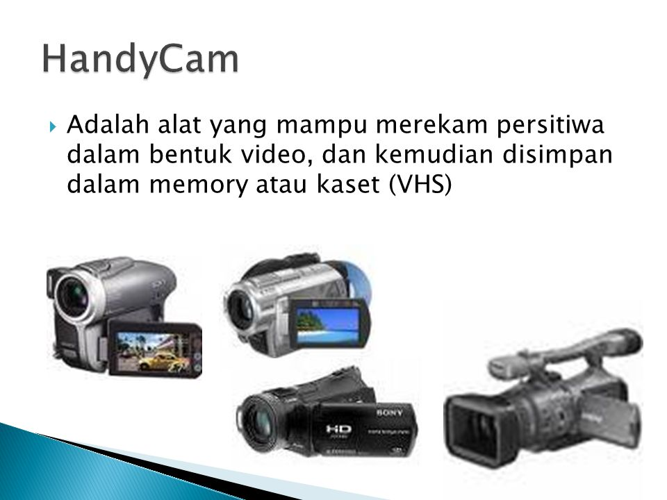 HandyCam Adalah alat yang mampu merekam persitiwa dalam bentuk video, dan kemudian disimpan dalam memory atau kaset (VHS)
