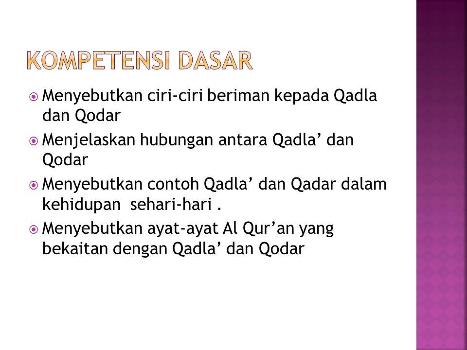 Kompetensi Dasar Menyebutkan ciri-ciri beriman kepada Qadla dan Qodar