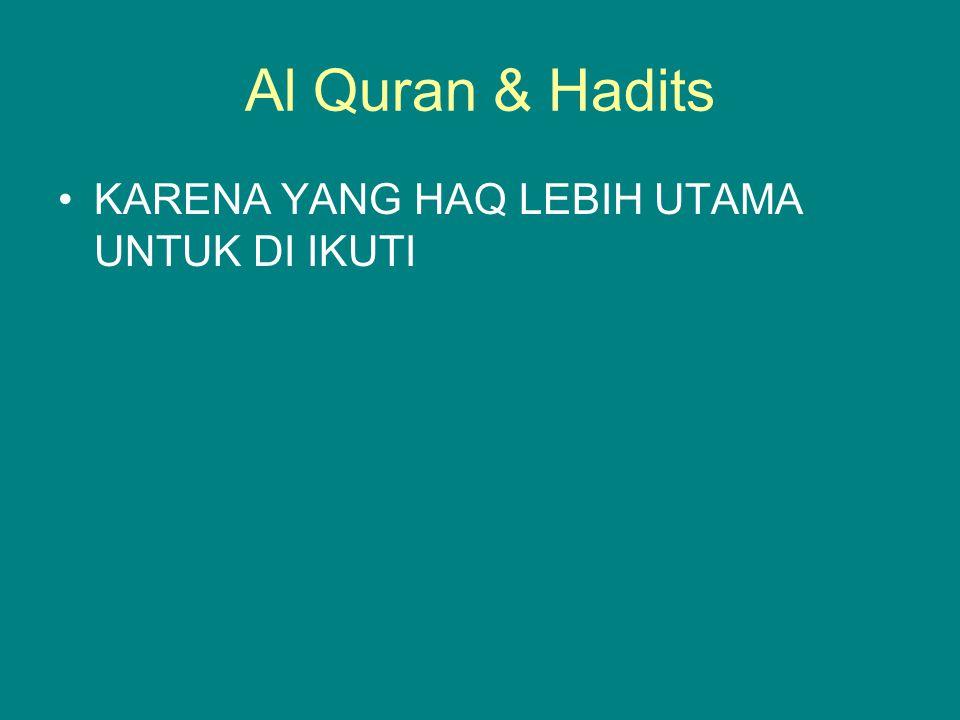 Al Quran & Hadits KARENA YANG HAQ LEBIH UTAMA UNTUK DI IKUTI
