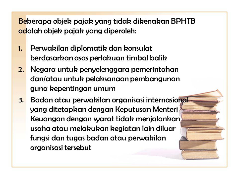 Beberapa objek pajak yang tidak dikenakan BPHTB adalah objek pajak yang diperoleh: