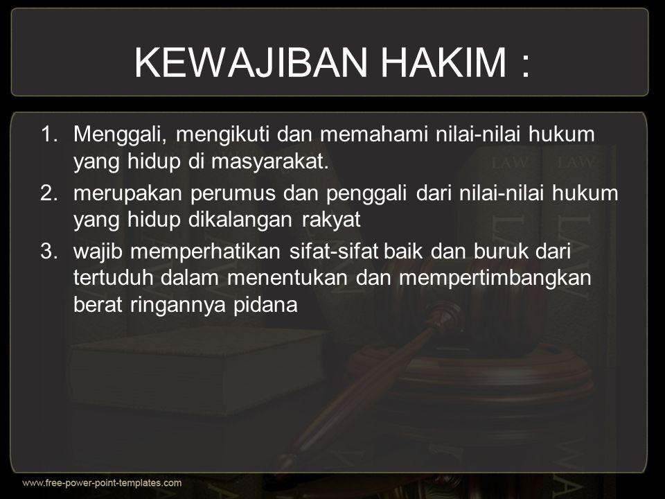 KEWAJIBAN HAKIM : Menggali, mengikuti dan memahami nilai-nilai hukum yang hidup di masyarakat.