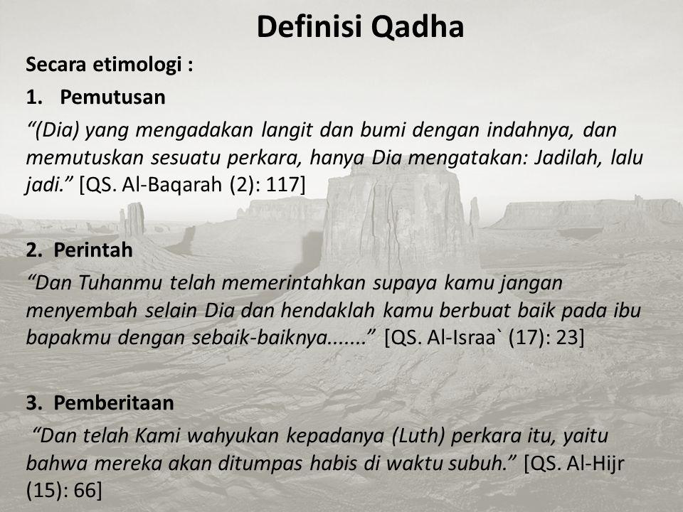 Definisi Qadha Secara etimologi : Pemutusan