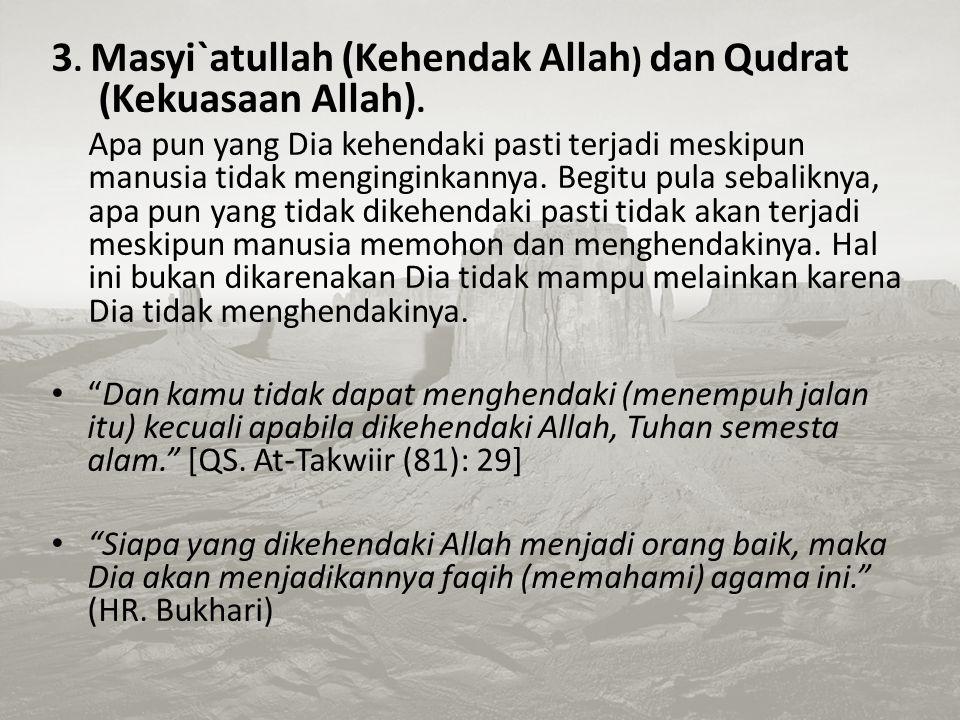 3. Masyi`atullah (Kehendak Allah) dan Qudrat (Kekuasaan Allah).