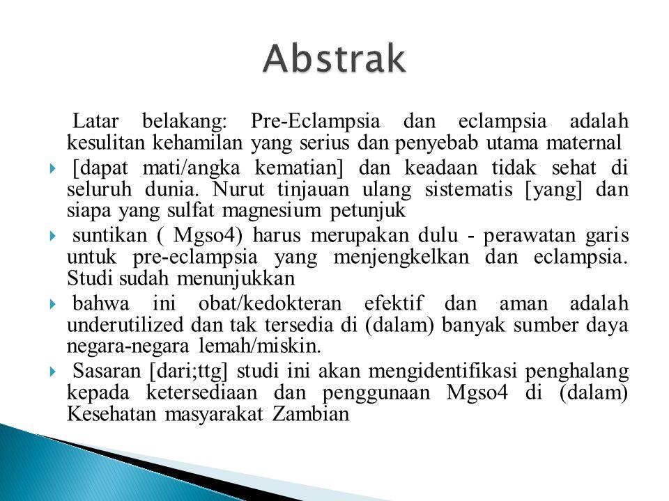 Abstrak Latar belakang: Pre-Eclampsia dan eclampsia adalah kesulitan kehamilan yang serius dan penyebab utama maternal.