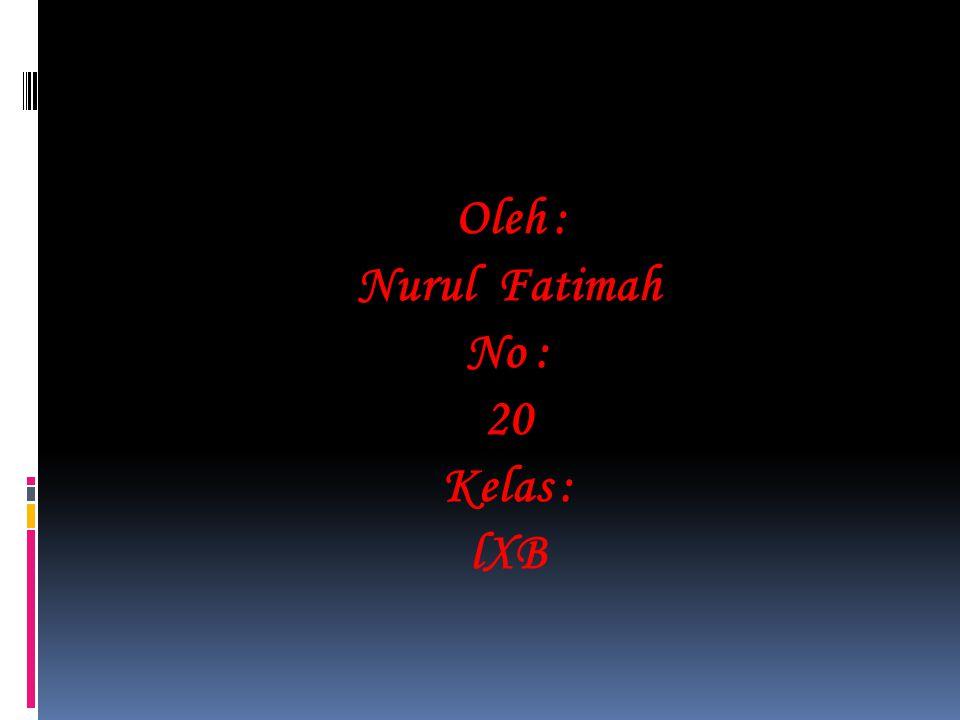 Nurul Fatimah No : 20 Kelas : lXB