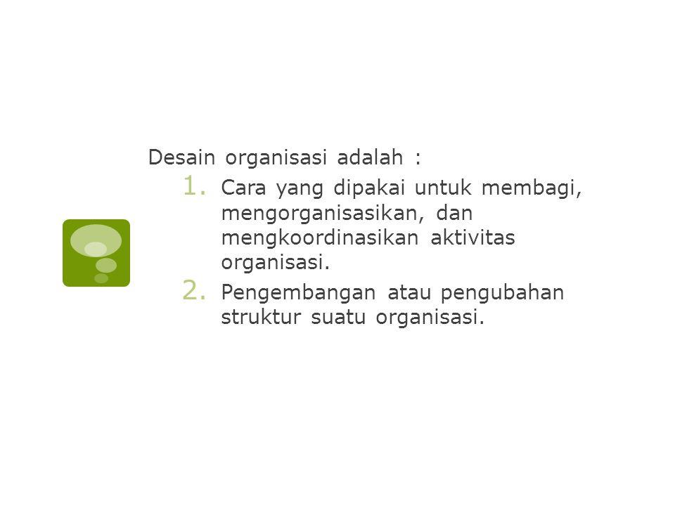 Desain organisasi adalah :