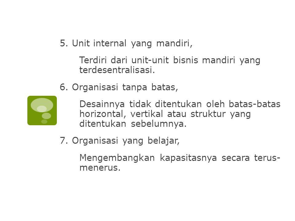 5. Unit internal yang mandiri, Terdiri dari unit-unit bisnis mandiri yang terdesentralisasi.