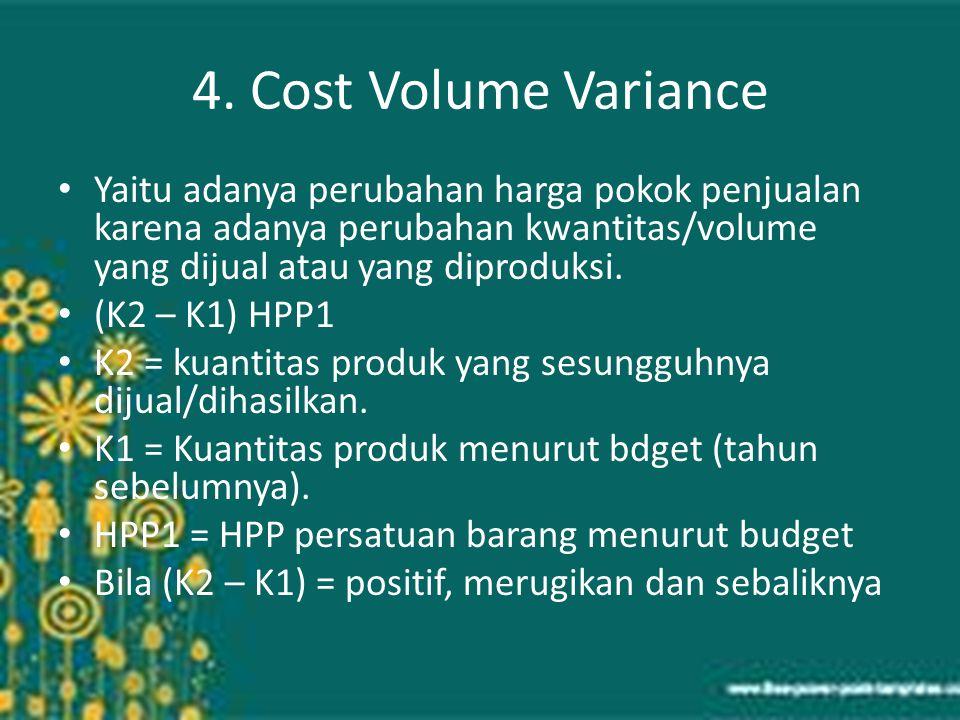 4. Cost Volume Variance Yaitu adanya perubahan harga pokok penjualan karena adanya perubahan kwantitas/volume yang dijual atau yang diproduksi.
