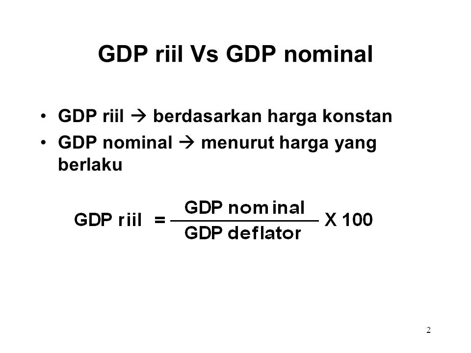 GDP riil Vs GDP nominal GDP riil  berdasarkan harga konstan