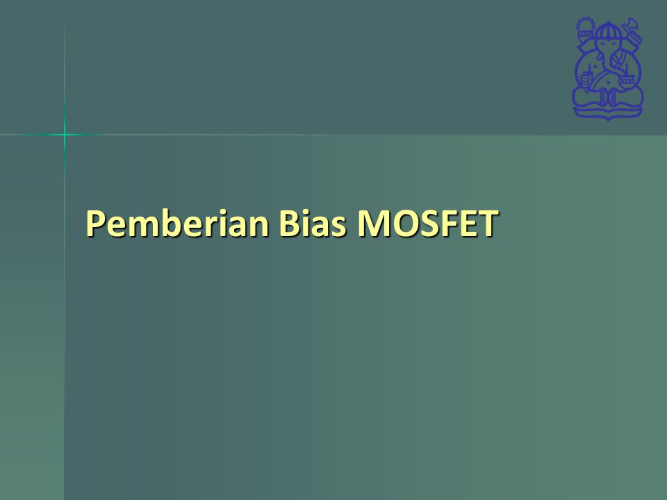 Pemberian Bias MOSFET