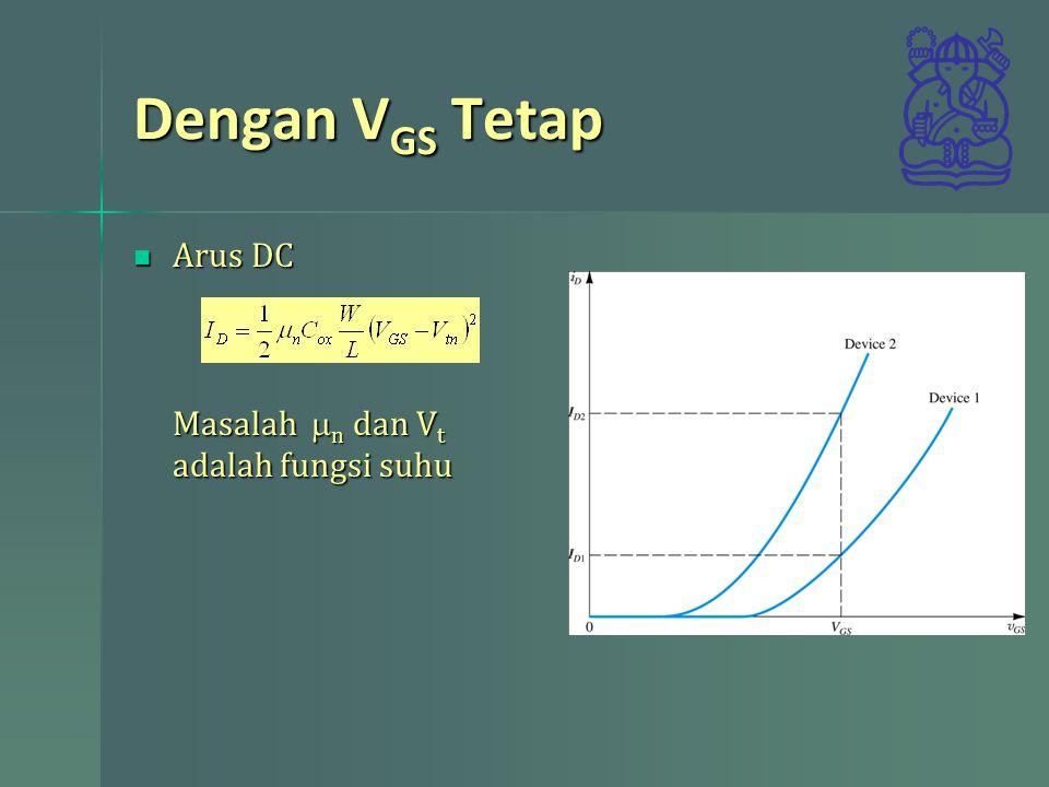 Dengan VGS Tetap Arus DC Masalah mn dan Vt adalah fungsi suhu
