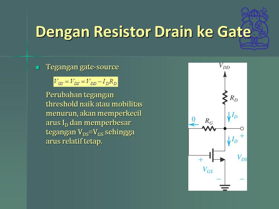 Dengan Resistor Drain ke Gate