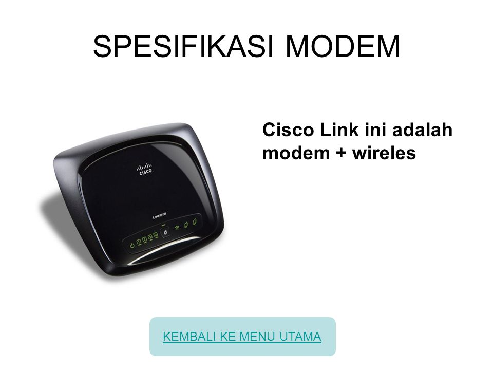 SPESIFIKASI MODEM Cisco Link ini adalah modem + wireles