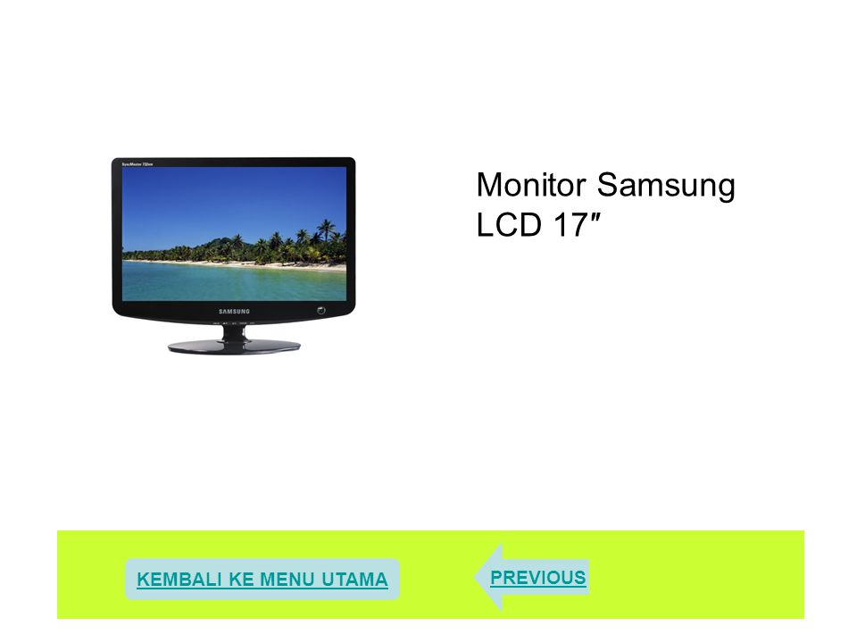 Monitor Samsung LCD 17″ PREVIOUS KEMBALI KE MENU UTAMA
