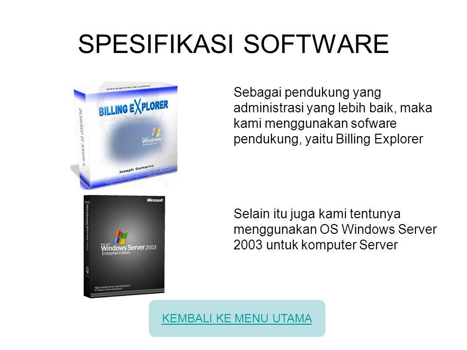 SPESIFIKASI SOFTWARE Sebagai pendukung yang administrasi yang lebih baik, maka kami menggunakan sofware pendukung, yaitu Billing Explorer.