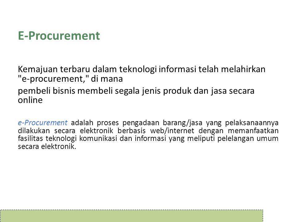 E-Procurement Kemajuan terbaru dalam teknologi informasi telah melahirkan e-procurement, di mana.