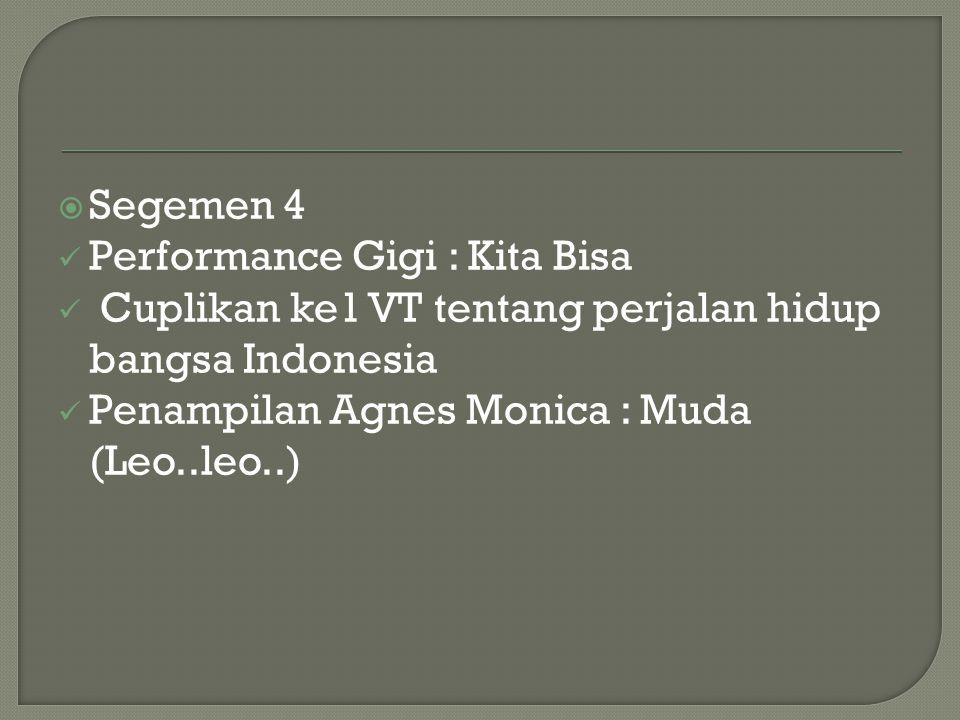Segemen 4 Performance Gigi : Kita Bisa. Cuplikan ke1 VT tentang perjalan hidup bangsa Indonesia.