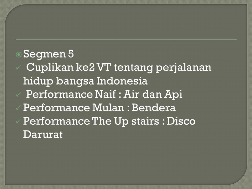 Segmen 5 Cuplikan ke2 VT tentang perjalanan hidup bangsa Indonesia. Performance Naif : Air dan Api.