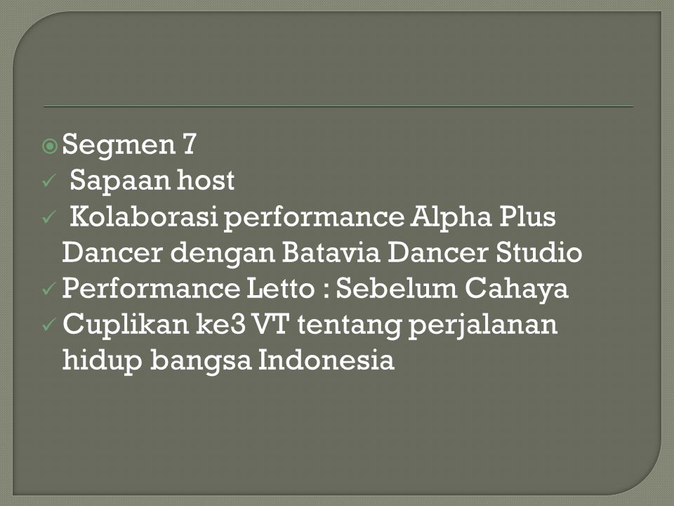 Segmen 7 Sapaan host. Kolaborasi performance Alpha Plus Dancer dengan Batavia Dancer Studio. Performance Letto : Sebelum Cahaya.
