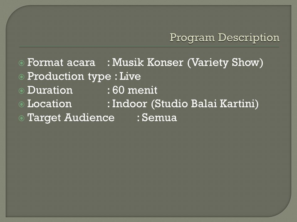Program Description Format acara : Musik Konser (Variety Show) Production type : Live. Duration : 60 menit.