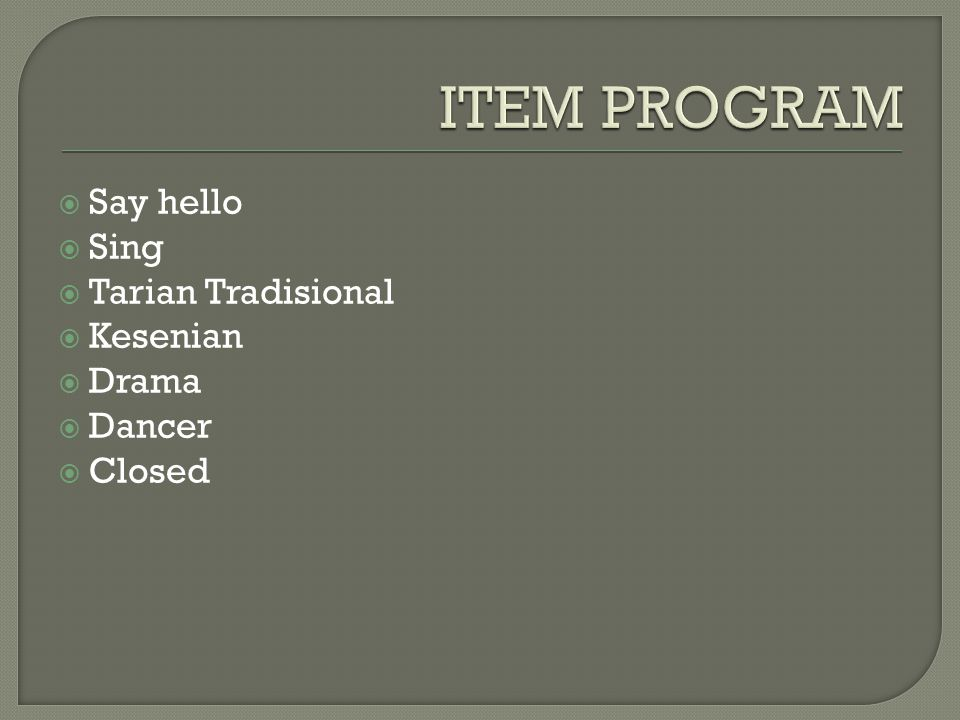 ITEM PROGRAM Say hello Sing Tarian Tradisional Kesenian Drama Dancer