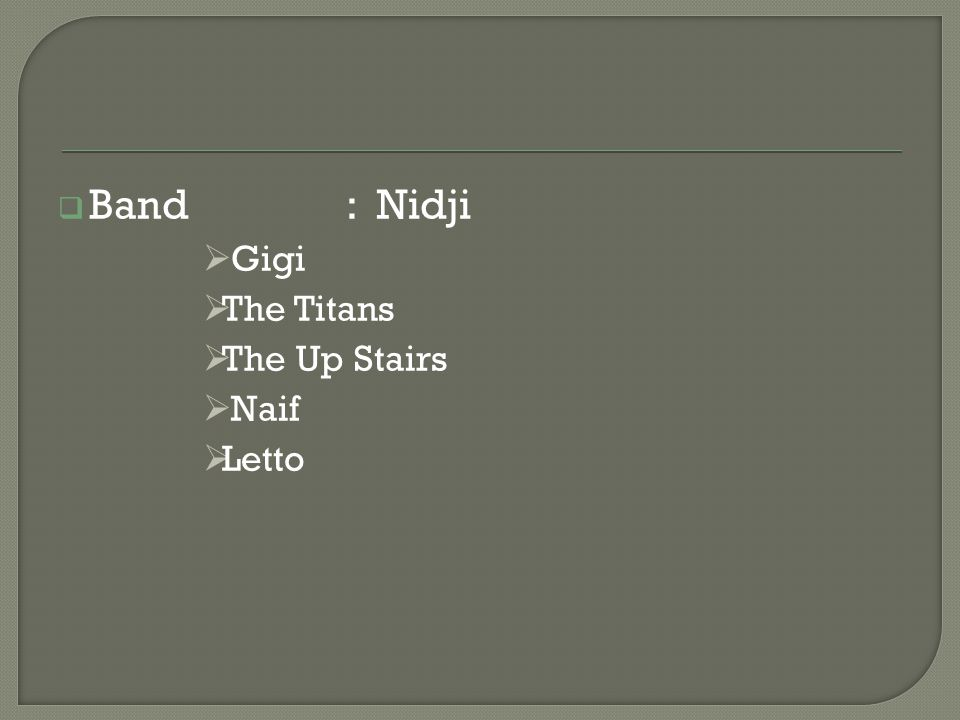 Band : Nidji Gigi The Titans The Up Stairs Naif Letto