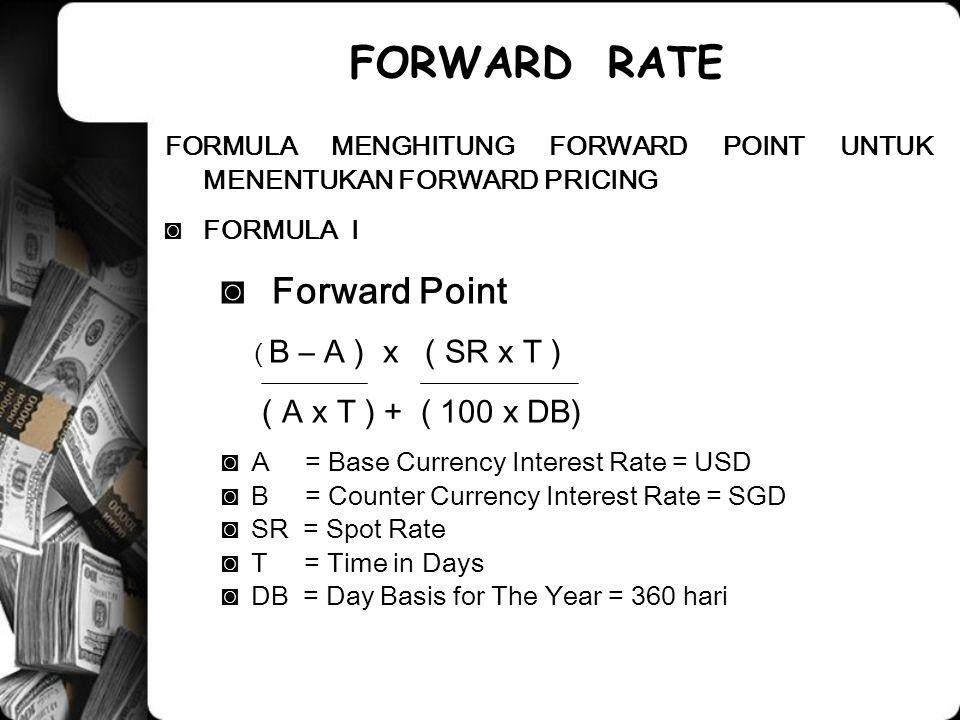 FORWARD RATE Forward Point ( A x T ) + ( 100 x DB)