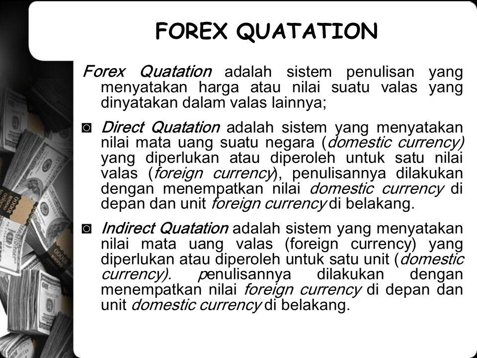 FOREX QUATATION Forex Quatation adalah sistem penulisan yang menyatakan harga atau nilai suatu valas yang dinyatakan dalam valas lainnya;