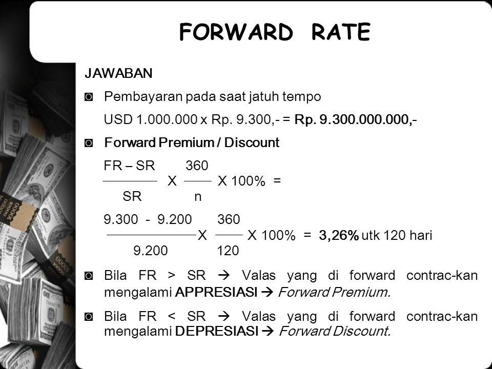 FORWARD RATE JAWABAN Pembayaran pada saat jatuh tempo