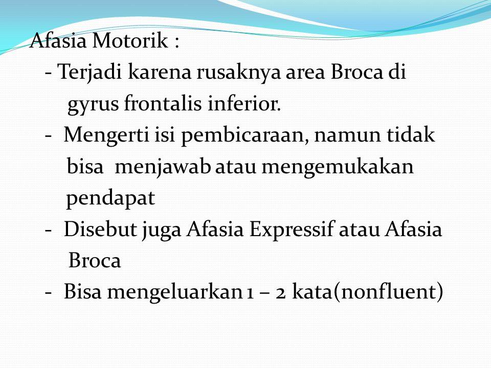 Afasia Motorik : - Terjadi karena rusaknya area Broca di gyrus frontalis inferior.
