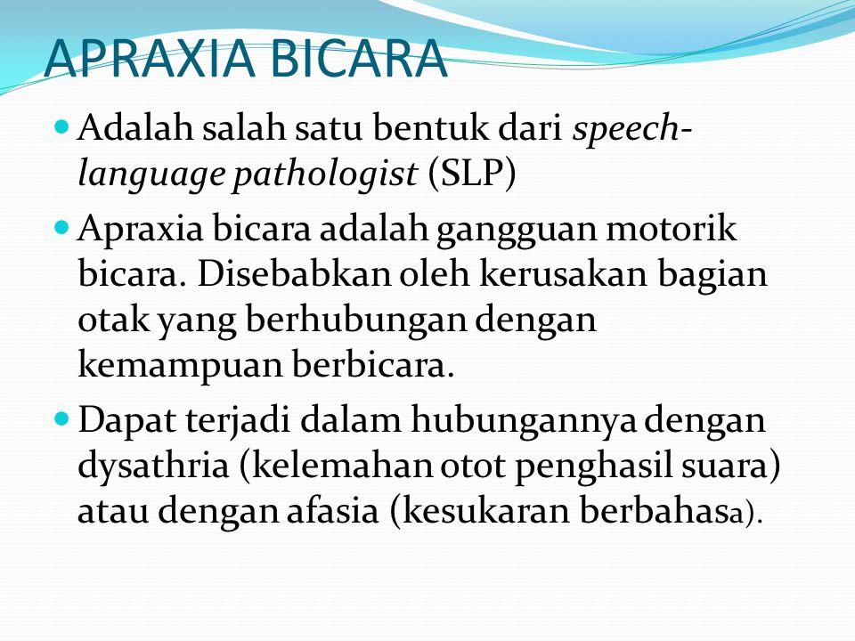 APRAXIA BICARA Adalah salah satu bentuk dari speech-language pathologist (SLP)