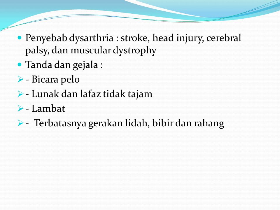 Penyebab dysarthria : stroke, head injury, cerebral palsy, dan muscular dystrophy