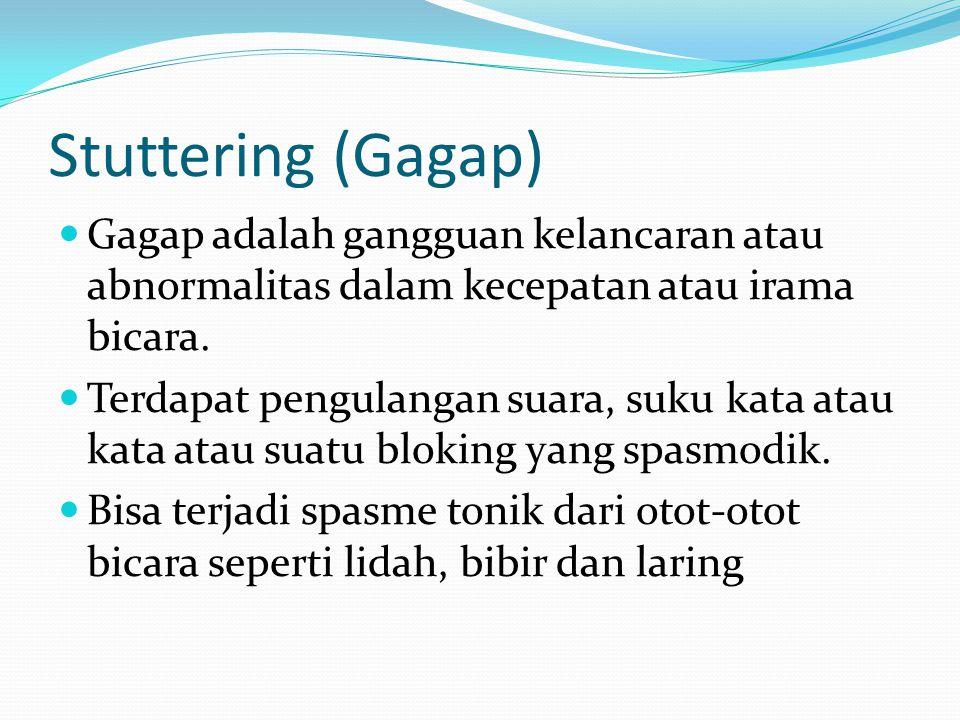 Stuttering (Gagap) Gagap adalah gangguan kelancaran atau abnormalitas dalam kecepatan atau irama bicara.