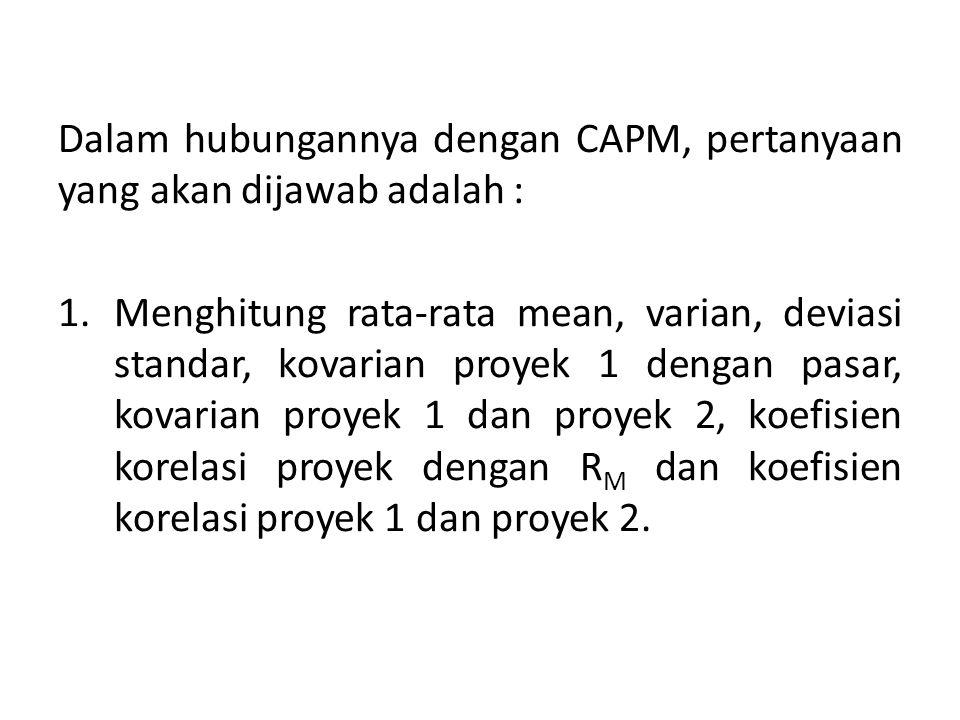 Dalam hubungannya dengan CAPM, pertanyaan yang akan dijawab adalah :