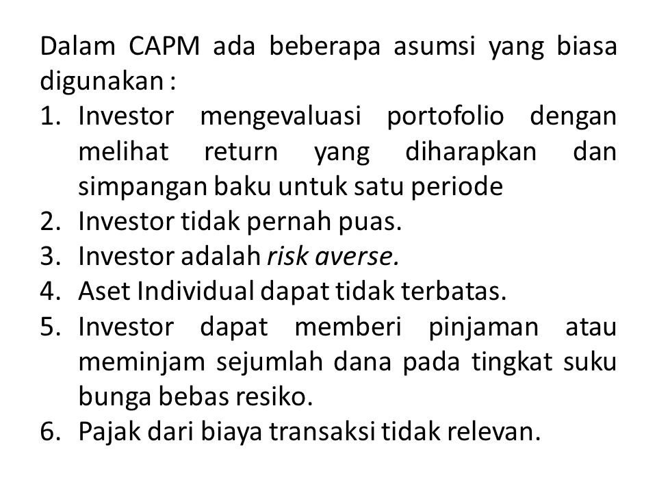 Dalam CAPM ada beberapa asumsi yang biasa digunakan :