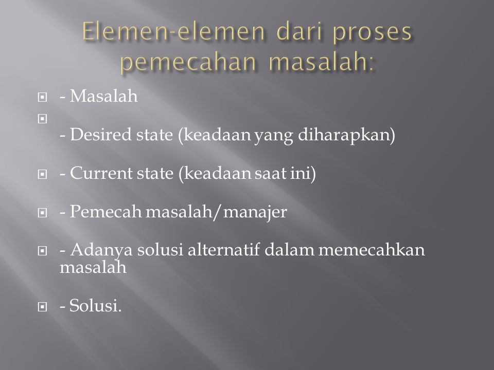 Elemen-elemen dari proses pemecahan masalah: