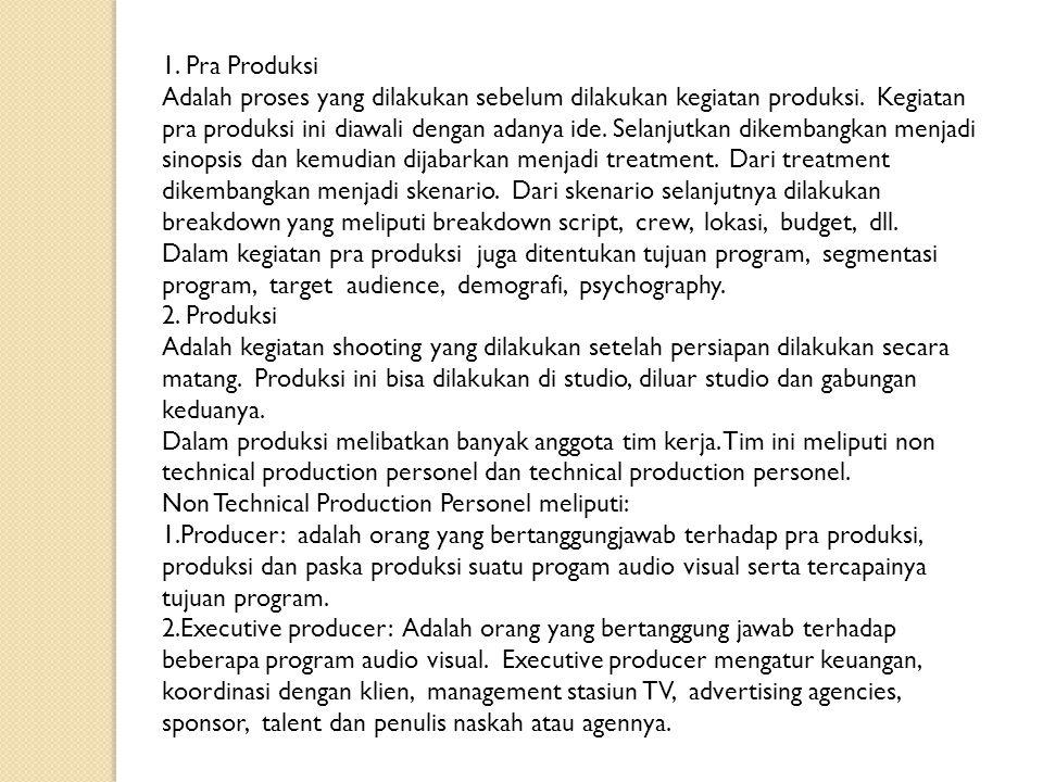 1. Pra Produksi Adalah proses yang dilakukan sebelum dilakukan kegiatan produksi. Kegiatan.