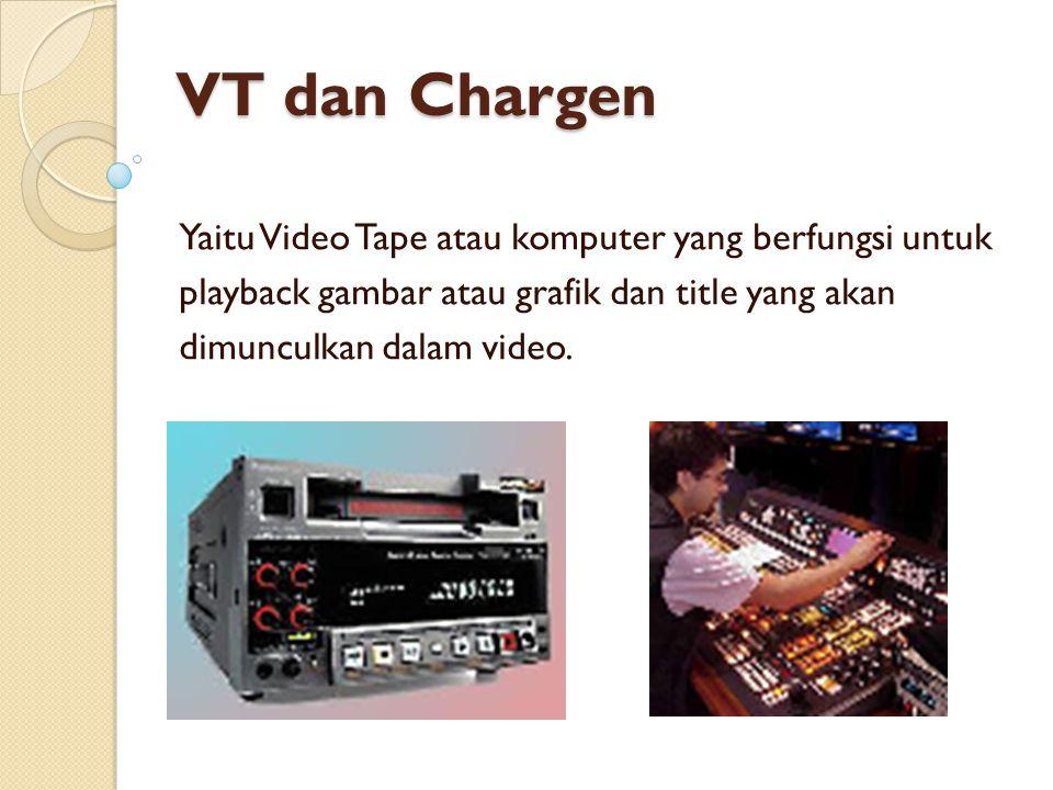 VT dan Chargen Yaitu Video Tape atau komputer yang berfungsi untuk