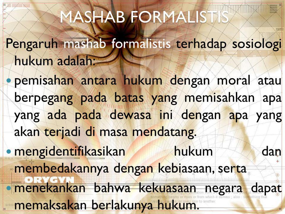 MASHAB FORMALISTIS Pengaruh mashab formalistis terhadap sosiologi hukum adalah: