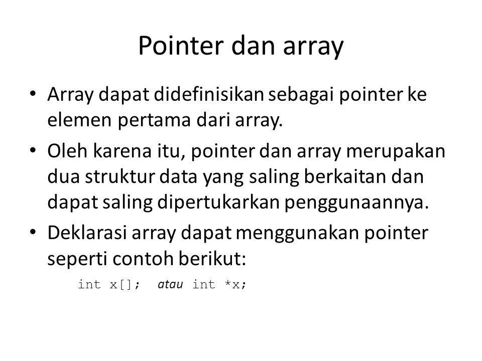 Pointer dan array Array dapat didefinisikan sebagai pointer ke elemen pertama dari array.