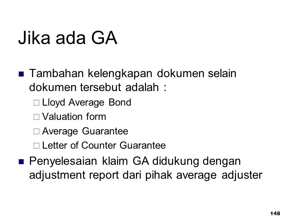 Jika ada GA Tambahan kelengkapan dokumen selain dokumen tersebut adalah : Lloyd Average Bond. Valuation form.