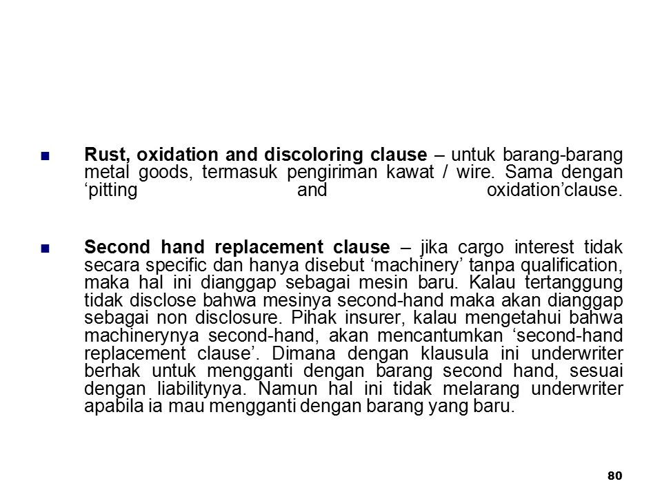 Rust, oxidation and discoloring clause – untuk barang-barang metal goods, termasuk pengiriman kawat / wire. Sama dengan 'pitting and oxidation'clause.