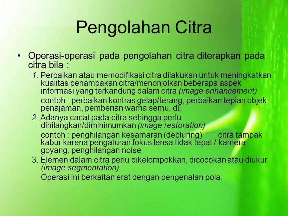 Pengolahan Citra Operasi-operasi pada pengolahan citra diterapkan pada citra bila :