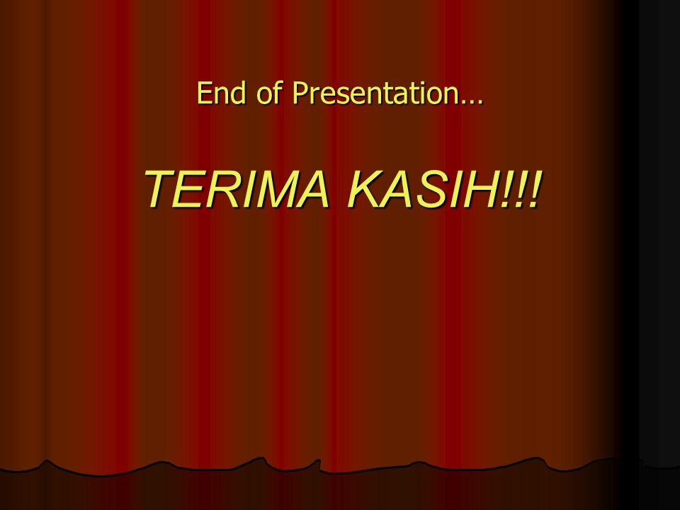 End of Presentation… TERIMA KASIH!!!