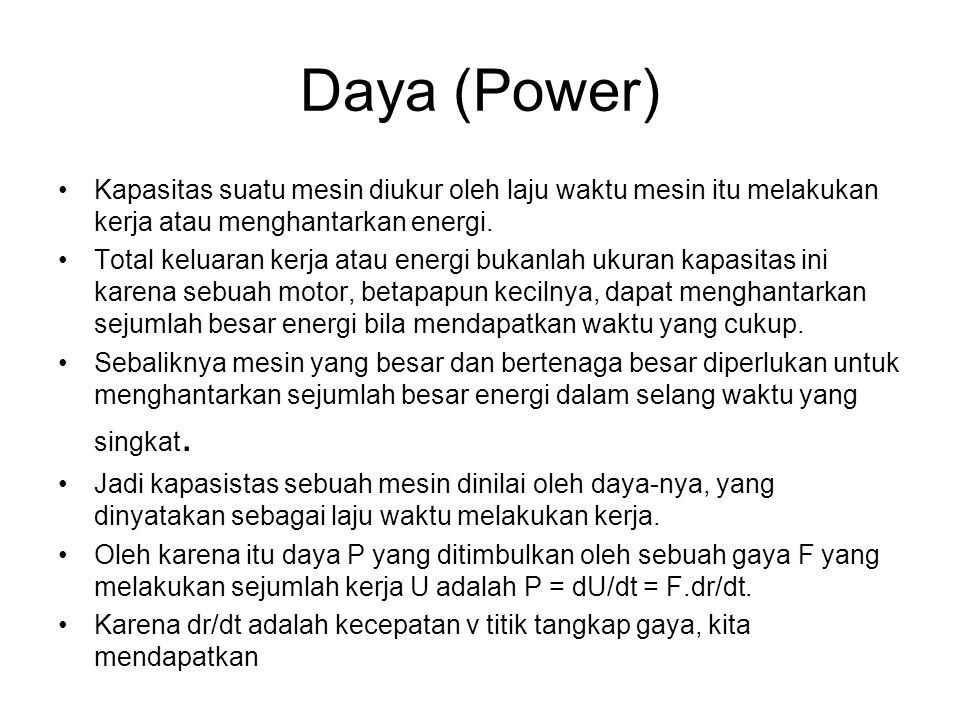 Daya (Power) Kapasitas suatu mesin diukur oleh laju waktu mesin itu melakukan kerja atau menghantarkan energi.