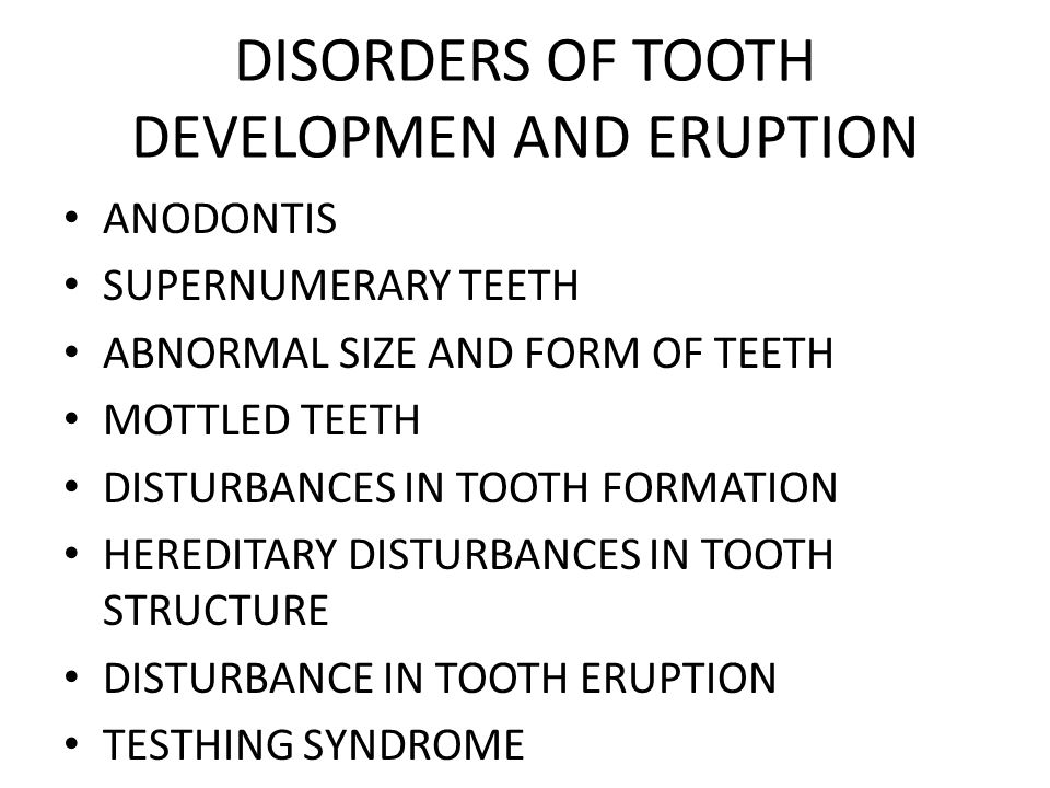 DISORDERS OF TOOTH DEVELOPMEN AND ERUPTION