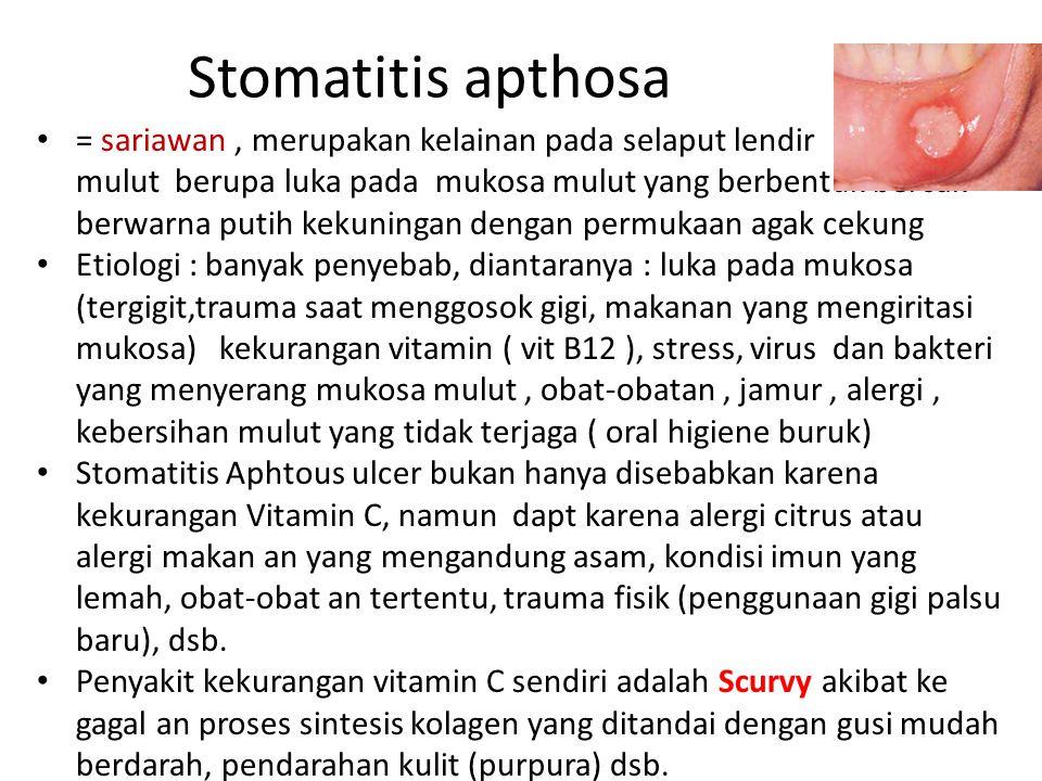 Stomatitis apthosa = sariawan , merupakan kelainan pada selaput lendir