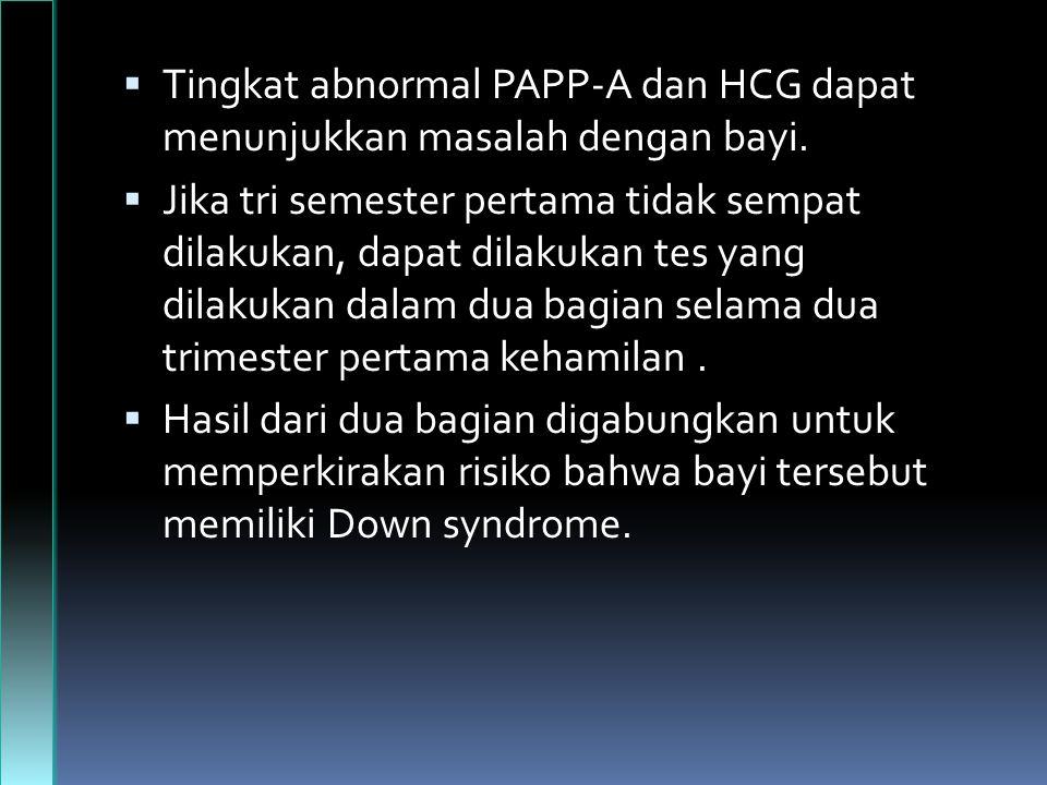 Tingkat abnormal PAPP-A dan HCG dapat menunjukkan masalah dengan bayi.